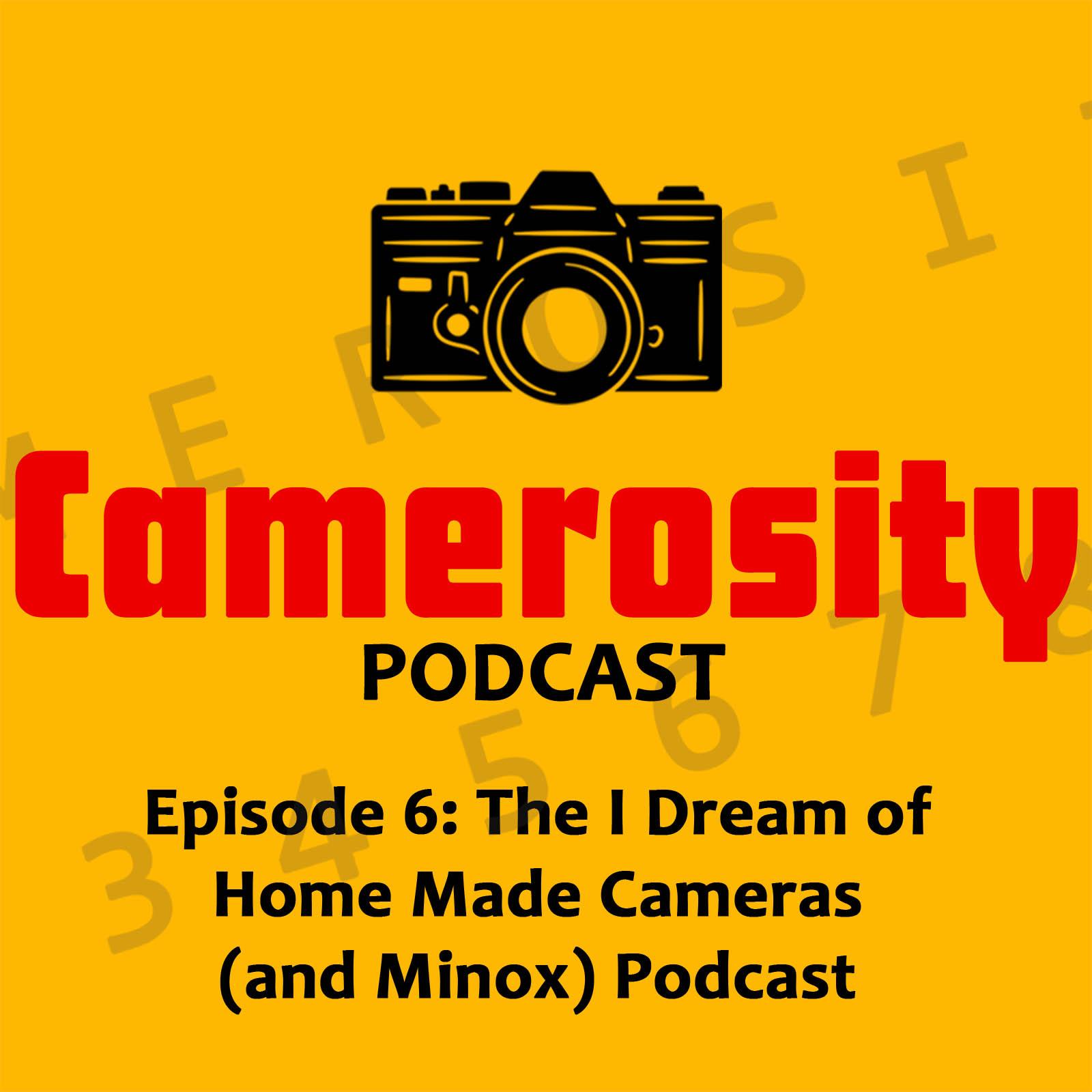 Episode 6: The I Dream of Home Made Cameras (and Minox) Podcast